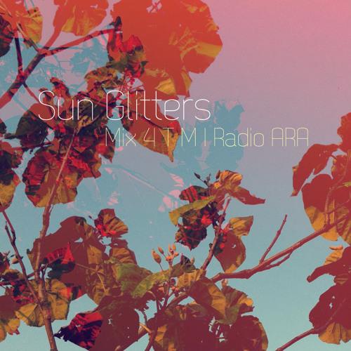 Sun Glitters // Mix 4 T M I Radio ARA