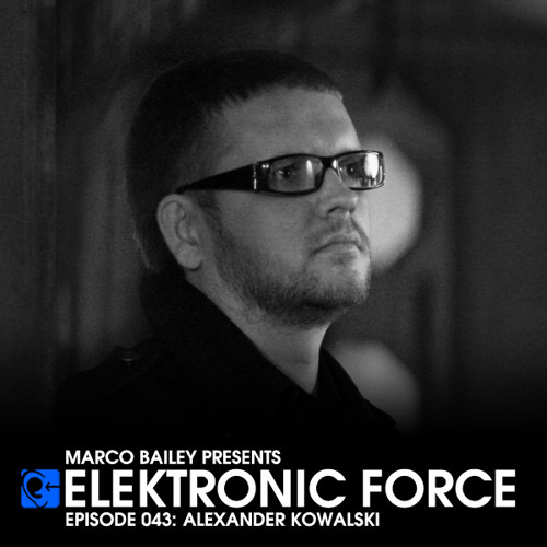 Elektronic Force Podcast 043 with Alexander Kowalski