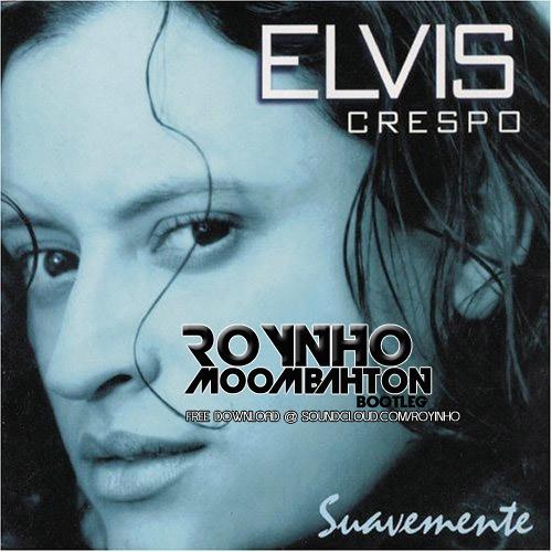 Elvis Crespo - Suavemente (Royinho Moombahton Bootleg) FREE DOWNLOAD