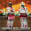 TROPICAZA_A MOVER EL BOTE (Afro Dancing Rhythms from the Americas-Mexican Style)