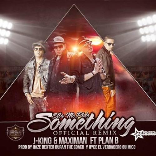 J King y Maximan ft. Plan B - Ella me pide something (Official remix) (www.PuraFiestaMp3.es.tl)