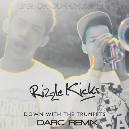 Rizzle Kicks - Down With The Trumpets (DARC Remix)
