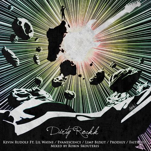Dirty Rockk  (Evanescence / Kevin Rudolf / Prodigy / Limp Bizkit / Lil Wayne)