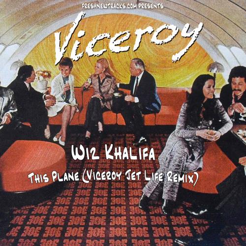 "Wiz Khalifa - This Plane (Viceroy ""Jet Life"" Remix)"
