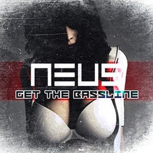 Neus - Get the Bass line (Busty Big Betas REmix)