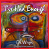 I've Had Enough lyrics,music & spoken word by DrWhys (aka Ja A. Jahannes)