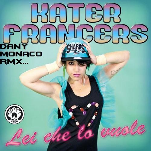 Katerfrancers - Lei che lo vuole (Dany Monaco RmX)