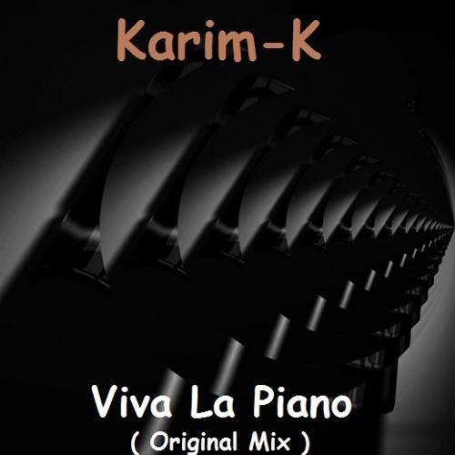 Karim-K  _ Viva La Piano ( Original Mix ) Unsigned
