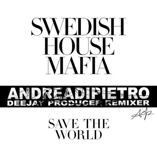 Swedish House Mafia - Save The World (Andrea Di Pietro Bootleg)