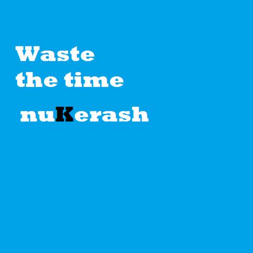 nuKerash - Waste the time