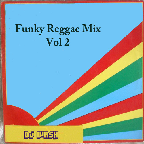 Funky Reggae Mix Vol 2 - Dj Wash (Funk the System) Download at description