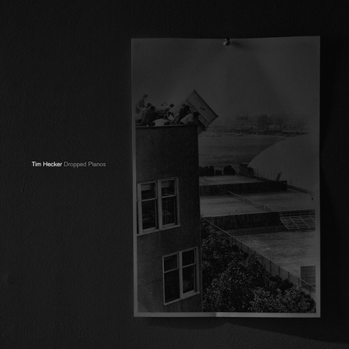 Tim Hecker: Dropped Pianos