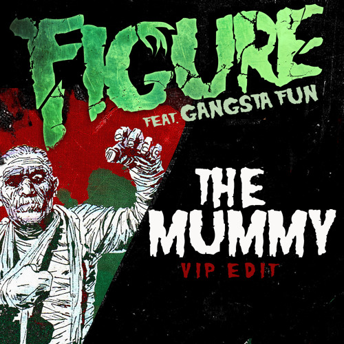 Figure & Gangsta Fun - The Mummy (VIP Edit)