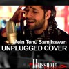 Mein Tenu Samjhawan Ki   Unplugged Cover By Hussnain