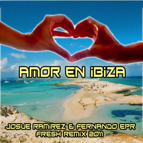 Amor en Ibiza - (Josue Ramirez & Fernando EPR Fresh Remix 2011)