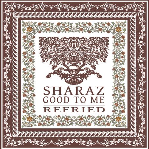 Sharaz - Good To Me (ReFried)