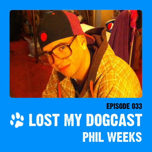 Lost My Dogcast - Episode 33 with Phil Weeks