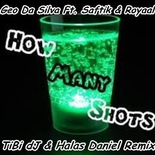 Geo Da Silva Ft. Saftik & Royaal - How Many Shots (TiBi dJ & Halas Daniel Remix)