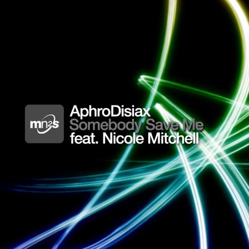 AphroDisiax ft Nicole Mitchell - Somebody Save Me (Main Mix)