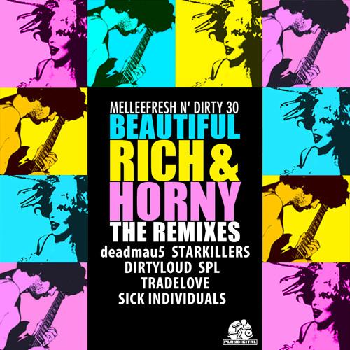 Melleefresh vs Dirty 30 - Beautiful, Rich & Horny (deadmau5 Mix)