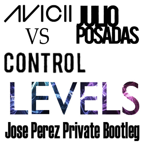 Avicii Vs. Julio Posadas - Control Levels (Jose Perez Private Bootleg)