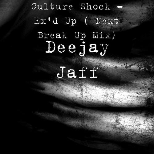 Culture Shock - Ex'd Up ( Next Break up Mix) DJ JAFF