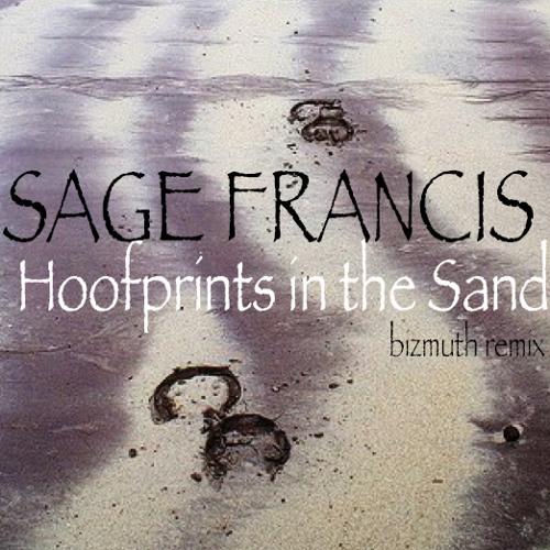 HOOFPRINTS IN THE SAND (bizmuth rmx) - Sage Francis