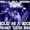 BELLY SKA RIDDIM - TOK - SOLID AS A ROCK - FRANKY TUSTER RMX