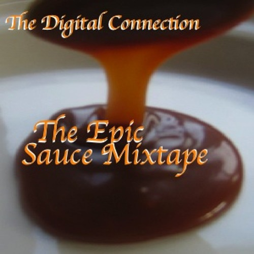 The Digital Connection - The Epic Sauce Mixtape (All Original)