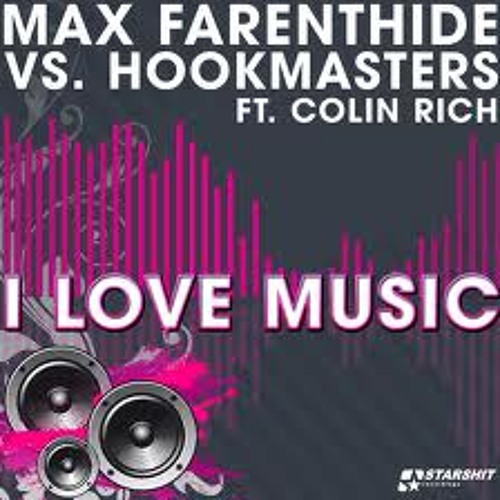 Max Farenthide Vs. Hookmasters Ft. Colin Rich - I Love Music (Andrew Spencer Remix)