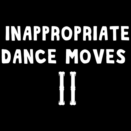 Inappropriate Dance Moves II