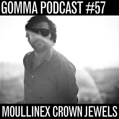 Gomma Podcast #57 - Moullinex Crown Jewels Mixtape