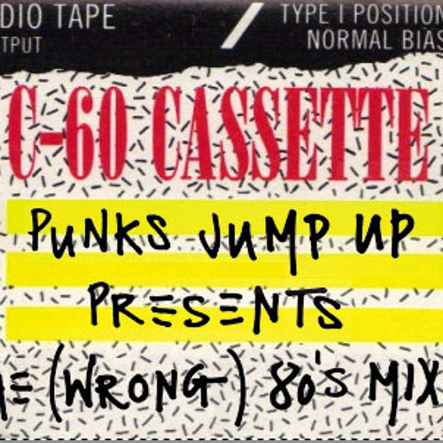 Punks Jump Up presents the (wrong) 80's mix