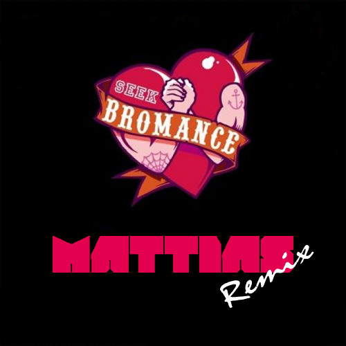 Seek Bromance (Mattias Remix)
