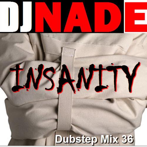 "DJ NADE - ""INSANITY"" [Dubstep Remix 36 Free Download]"