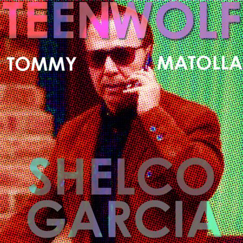 Teen Wolf & Shelco Garcia-Tommy Matolla (Original Mix)