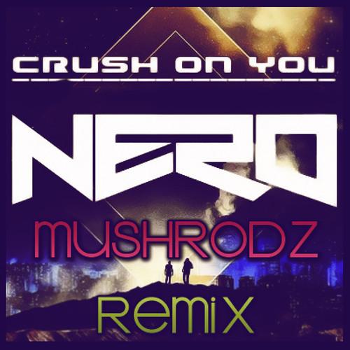 Nero - Crush On You (Mushrodz Remix) *FREE DOWNLOAD*