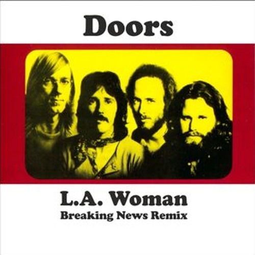 Doors - L.A. Woman (Breaking News Remix) [FREE DOWNLOAD]