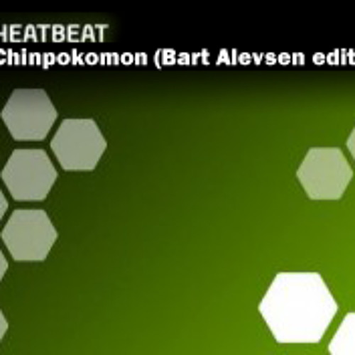 Heatbeat - Chinpokomon (Bart Alevsen edit)