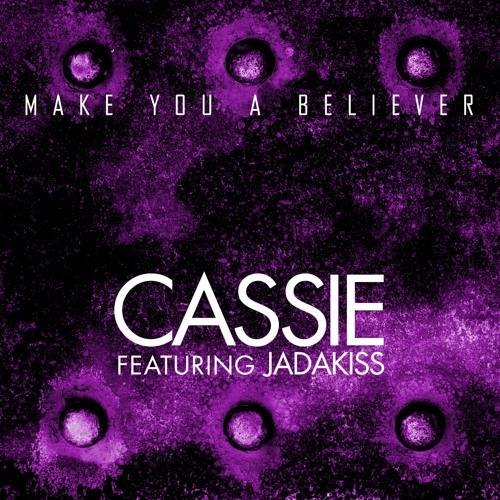 """Cassie - """"Make You A Believer"""" feat. Jadakiss"""