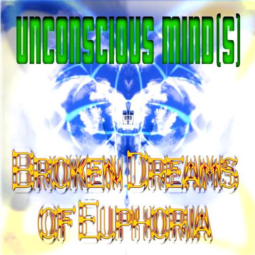 Unconscious Mind(s) - Broken Dreams of Euphoria [PSY007] Free Download