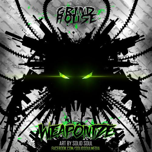 GRINDHOUSE-Weaponize (HEAVY ARTILLERY FIlth Fm Mix) Track list In Description
