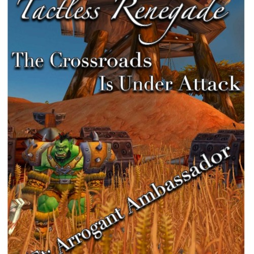 The Crossroads Is Under Attack Ft. Arrogant Ambassador (by Tactless Renegade)
