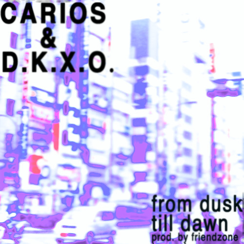 "CARIOS + DKXO - ""FROM DUSK TILL DAWN"" (PRODUCED BY FRIENDZONE)"