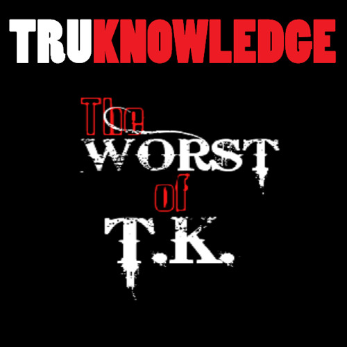 TK - The Worst Of TK Part 1
