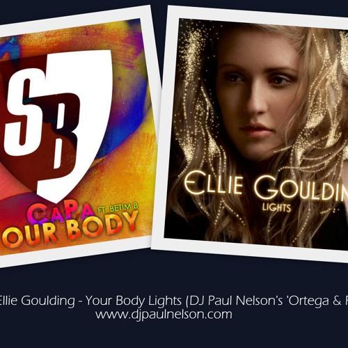Capa, Betim B and Ellie Goulding - Your Body Lights (DJ Paul Nelson's 'Ortega & Fuente' Bootleg)