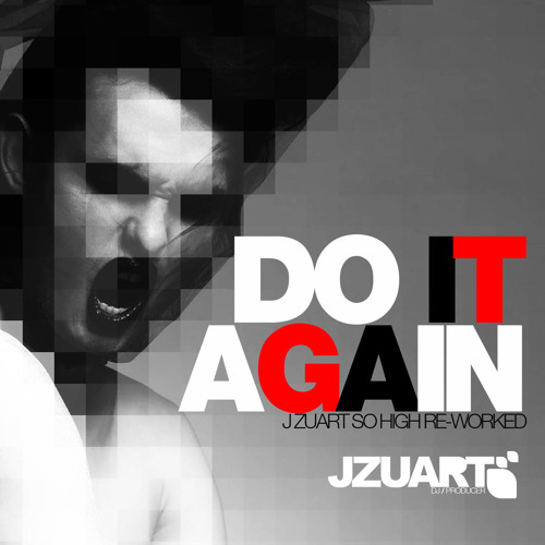 DO IT AGAIN (J ZUART SO HIGH RE-WORKED)