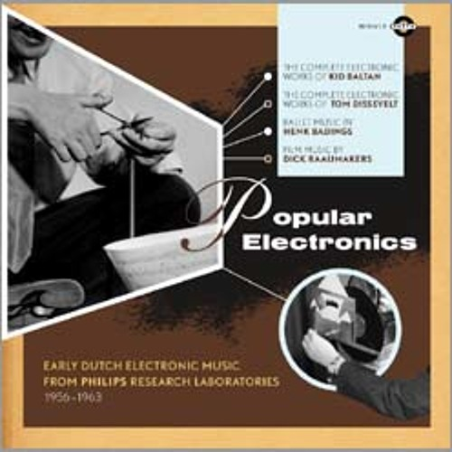 Popular Electronics: Early Dutch electronic music from Philips Research Laboratories, 1956-1963