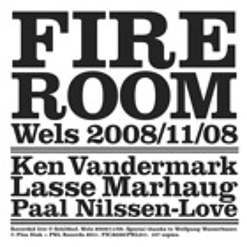 Fire Room: Wels 2008/11/08 [LP excerpt]
