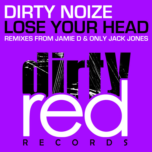 Dirty Noize - Lose Your Head (JamieD Remix) Out Now! Dirty Red Rec